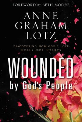 Image for Wounded by God's People: Discovering How God's Love Heals Our Hearts