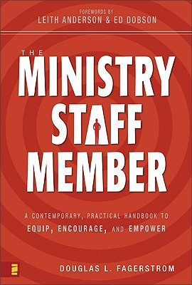 The Ministry Staff Member: A Contemporary, Practical Handbook to Equip, Encourage, and Empower, Douglas L. Fagerstrom