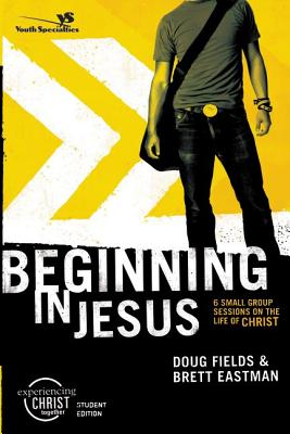 Image for Beginning in Jesus Participant's Guide: 6 Small Group Sessions on the Life of Christ (Experiencing Christ Together Student Edition)