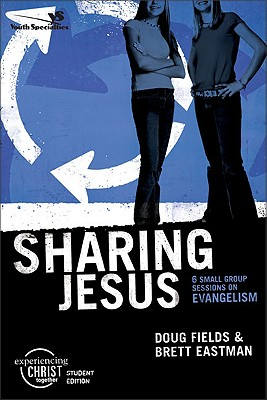 Image for Sharing Jesus, Participant's Guide: 6 Small Group Sessions on Evangelism (Experiencing Christ Together Student Edition)
