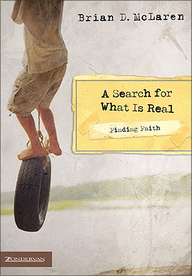 A Search For What Is Real: Finding Faith, Brian D Mclaren