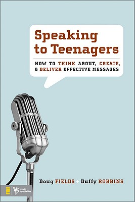 Image for Speaking to Teenagers: How to Think About, Create, and Deliver Effective Messages