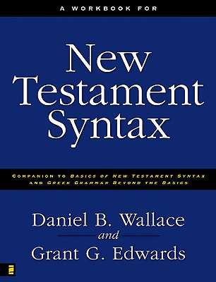 Image for A Workbook for New Testament Syntax: Companion to Basics of New Testament Syntax and Greek Grammar Beyond the Basics