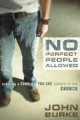 Image for No Perfect People Allowed: Creating a Come-as-You-Are Culture in the Church
