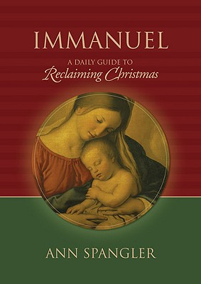 Immanuel: A Daily Guide to Reclaiming the True Meaning of Christmas, Ann Spangler