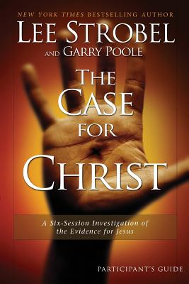 Image for The Case for Christ Participant's Guide: A Six-Session Investigation of the Evidence for Jesus (Groupware Small Group Edition)