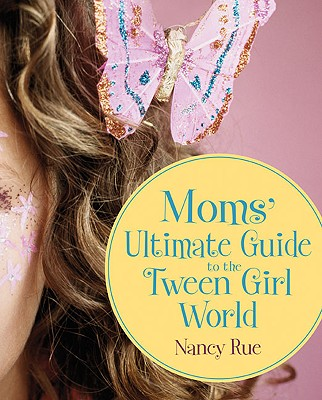 Image for Moms' Ultimate Guide to the Tween Girl World (Momz Guides to the Tween-Girl World)