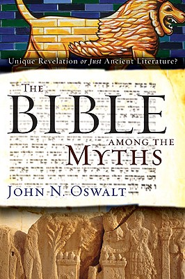 Image for The Bible among the Myths: Unique Revelation or Just Ancient Literature?
