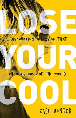 Image for ***Lose Your Cool: Discovering a Passion that Changes You and the World (Invert)