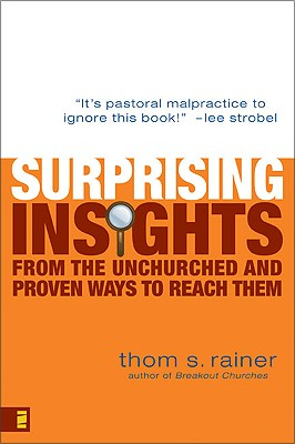 Surprising Insights from the Unchurched and Proven Ways to Reach Them, Thom S. Rainer