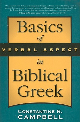Basics of Verbal Aspect in Biblical Greek, Constantine R. Campbell