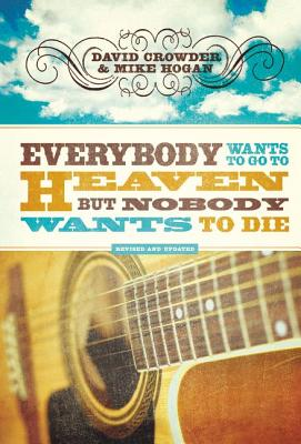 Everybody Wants to Go to Heaven but Nobody Wants to Die, Crowder, David