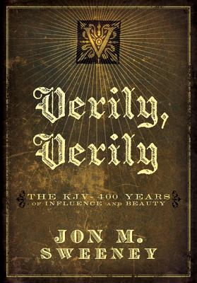 Image for Verily, Verily: The KJV - 400 Years of Influence and Beauty