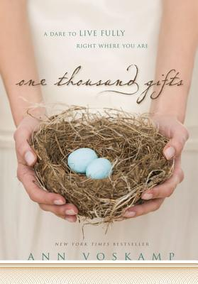 One Thousand Gifts: A Dare to Live Fully Right Where You Are, Voskamp, Ann