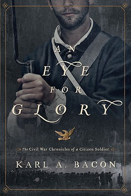Image for An Eye for Glory: The Civil War Chronicles of a Citizen Soldier