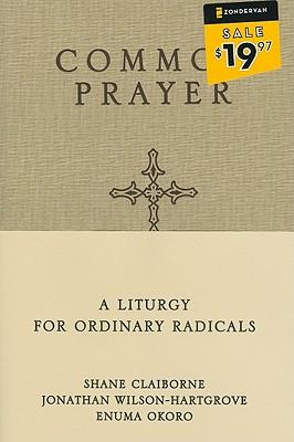 Common Prayer: A Liturgy for Ordinary Radicals, Shane Claiborne, Jonathan Wilson-Hartgrove, Enuma Okoro