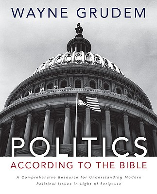 Image for Politics - According to the Bible: A Comprehensive Resource for Understanding Modern Political Issues in Light of Scripture