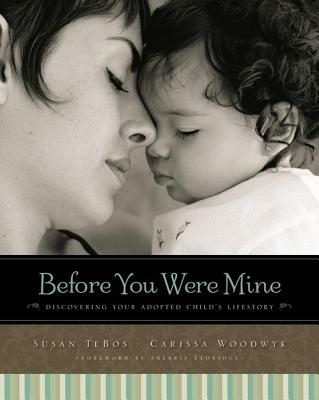 Image for Before You Were Mine: Discovering Your Adopted Child's Lifestory