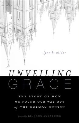 Image for Unveiling Grace: The Story of How We Found Our Way out of the Mormon Church