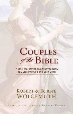 Couples of the Bible: A One-Year Devotional Study to Draw You Closer to God and Each Other, Wolgemuth, Robert, Wolgemuth, Bobbie