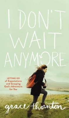 Image for I Dont Wait Anymore: Letting Go of Expectations and Grasping Gods Adventure for You
