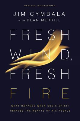 Image for Fresh Wind, Fresh Fire: What Happens When God's Spirit Invades the Hearts of His People