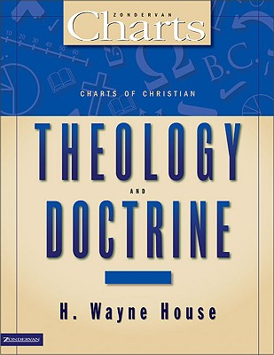 Charts of Christian Theology & Doctrine, House, H. Wayne