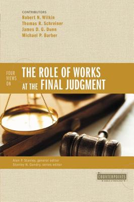 Image for Four Views on the Role of Works at the Final Judgment (Counterpoints: Bible and Theology)