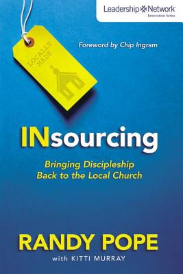 Image for Insourcing: Bringing Discipleship Back to the Local Church (Leadership Network Innovation Series)