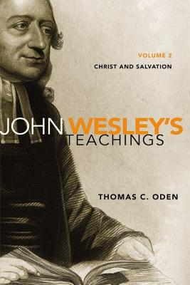 John Wesley's Teachings, Volume 2: Christ and Salvation, Thomas C. Oden