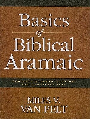 Image for Basics of Biblical Aramaic: Complete Grammar, Lexicon, and Annotated Text