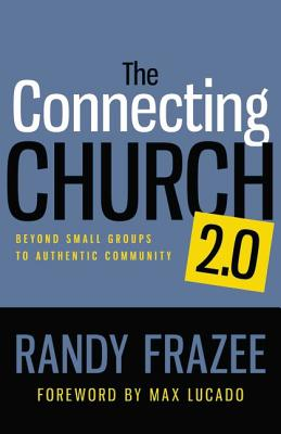 The Connecting Church 2.0: Beyond Small Groups to Authentic Community, Frazee, Randy