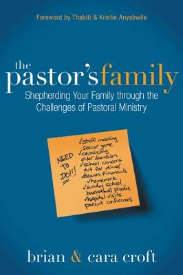 The Pastor's Family: Shepherding Your Family through the Challenges of Pastoral Ministry, Brian Croft, Cara Croft