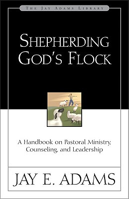 Image for Shepherding God's Flock: A Handbook on Pastoral Ministry, Counseling and Leadership