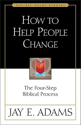 Image for How to Help People Change : The Four-Step Biblical Process