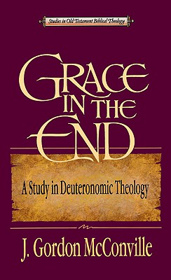 Image for Grace in the End: A Study in Deuteronomic Theology