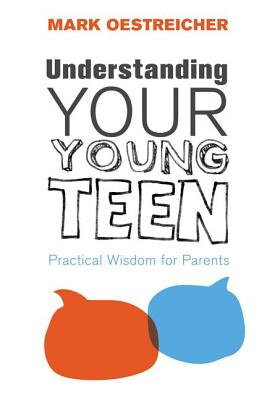 Image for Understanding Your Young Teen: Practical Wisdom For Parents