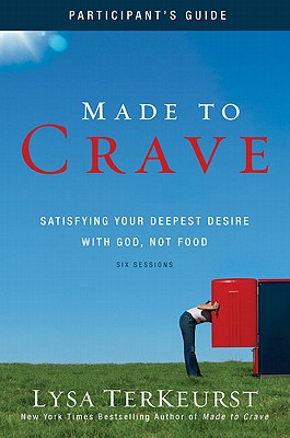 Made to Crave Participant's Guide: Satisfying Your Deepest Desire with God, Not Food, Lysa TerKeurst