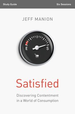 Satisfied Study Guide: Discovering Contentment in a World of Consumption, Manion, Jeff
