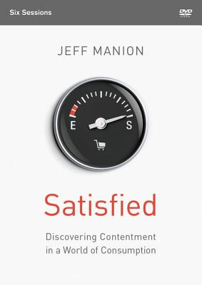 Satisfied: A DVD Study: Discovering Contentment in a World of Consumption, Manion, Jeff