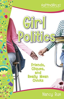 Image for Girl Politics: Friends, Cliques, and Really Mean Chicks (Faithgirlz!)