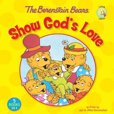 Image for The Berenstain Bears Show God's Love (Berenstain Bears/Living Lights: A Faith Story)
