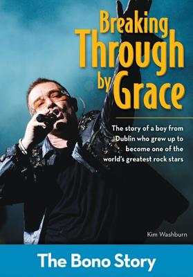 Image for Breaking Through By Grace: The Bono Story (ZonderKidz Biography)