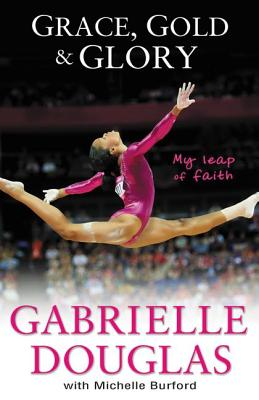 Grace, Gold, and Glory, Gabrielle Douglas