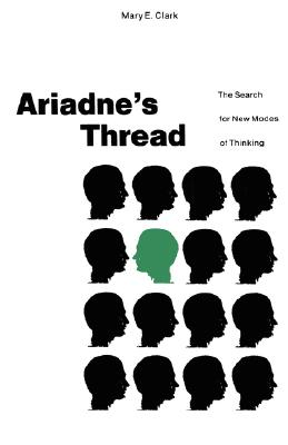 Ariadne's Thread: The Search for New Modes of Thinking, Clark, Mary E.