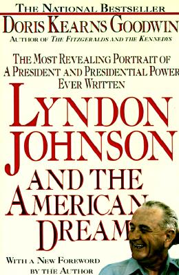Lyndon Johnson and the American Dream: The Most Revealing Portrait of a President and Presidential Power Ever Written, Doris Kearns Goodwin