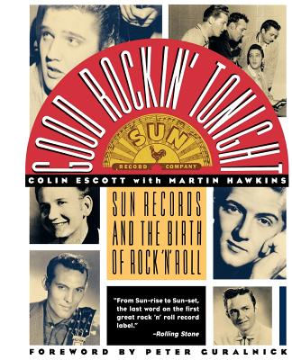Good Rockin' Tonight: Sun Records and the Birth of Rock 'N' Roll, Escott, Colin; Hawkins, Martin