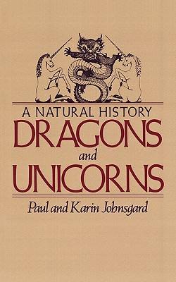 Dragons and Unicorns: A Natural History, Paul Johnsgard, Karin Johnsgard