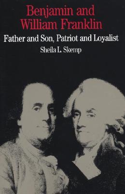 Benjamin and William Franklin: Father and Son, Patriot and Loyalist (Bedford Series in History & Culture), Sheila L. Skemp