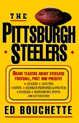 The Pittsburgh Steelers: Brain Teasers about Steelers Football, Past and Present, Bouchette, Ed